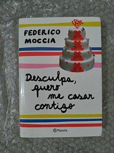 Desculpa, Quero Me Casar Contigo - Federico Moccia