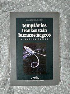 Templários Frankenstein Buracos Negros e Outros Temas - Rubens Teixeira Scavone