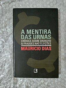 A Mentira das Urnas - Mauricio Dias