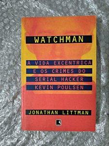 Watchman A Vida Excêntrica e os Crimes do Serial Hacker Kevin Poulsen - Jonathan Littiman