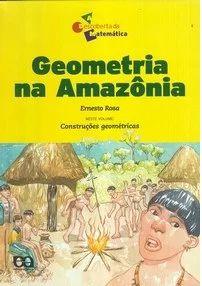 Geometria na Amazônia - A descoberta da Matemática - Ernesto Rosa