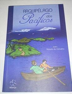 Arquipélago dos Pacíficos - Roberto de Carvalho