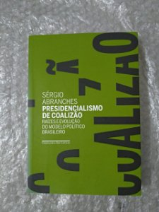 Presidencialismo de Coalizão - Sérgio Abranches