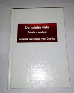 De minha vida - Poesia e Verdade - Johan Wolfgang Goethe
