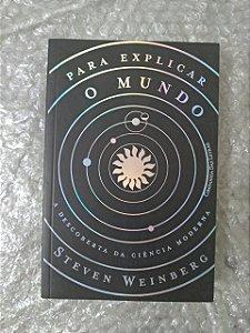 Para Explicar o Mundo - Steven Weinberg