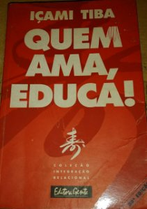 Quem Ama, Educa! - Içami Tiba
