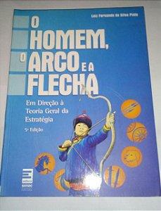 O Homem, o arco e a flecha - Luiz Fernando da Silva Pinto