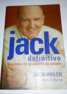 Jack Definitivo - Segredos do executivo do século - Jack Welch - John A. Byrne