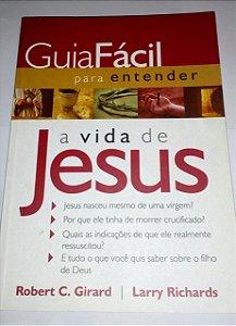 Guia fácil para entender a vida de Jesus - Robert C. Girard