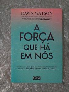 A Força Que Há Em Nós - Dawn Watson