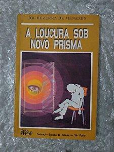 A Loucura Sob Novo Prisma - Dr. Bezerra de Menezes