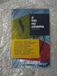 A Lua no Cinema e Outros Poemas - Eucanaã Ferraz (Org.)