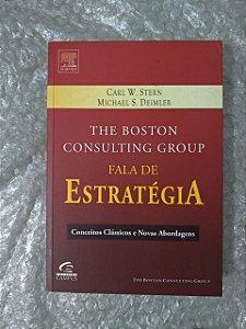 The Boston Consulting Group Fala de Estratégia - Carl W. Stern E Michael S. Deimler