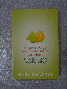 O Que Não Me Contaram Sobre o Casamento Mas Que Você Precisa Saber - Gary Chapman
