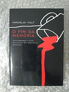 O Fim da Memória - Miroslav Volf
