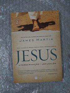 Jesus a Peregrinação - Jerusalém - James Martin