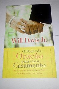 O poder da oração para seu casamento - Will Davis Jr.