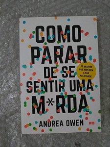 Como Parar de Ser Sentir Uma M*rda  - Andrea Owen