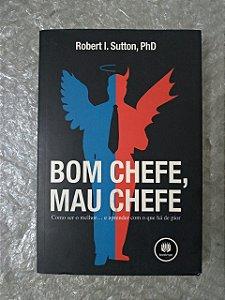 Bom Chefe, Mau Chefe - Robert I. Sutton
