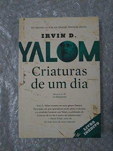 Criaturas de Um dia - Irvin D. Yalom