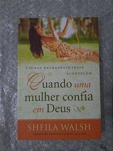 Quando Uma Mulher Confia em Deus - Sheila Walsh