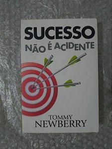 Sucesso Não é Acidente - Tommy Newberry