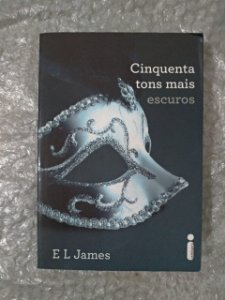 Cinquenta Tons Mais Escuros - E L James