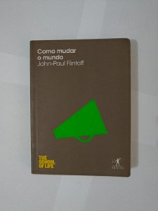 Como Mudar o Mundo - John Pail Flintoff