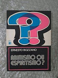 Animismo ou Espiritismo? Ernesto Bozzano