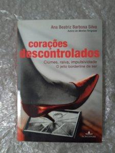 Corações Descontrolados - Ana Beatriz Barbosa Silva