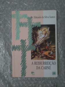 A Ressurreição da Carne - Pe. Eduardo da Silva Santos