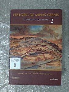 História de Minas Gerais: As minas Setecentistas 2 - Maria Efigênia Lage de Resende e Luiz Carlos Villalta
