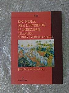 Sons, Formas, Cores e Movimentos na Modernidade Atlântica - Júnia Ferreira Furtado (ORG.)