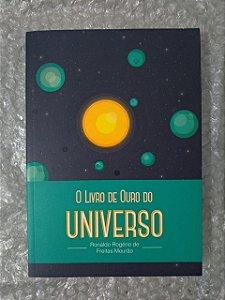 O Livro de Ouro do Universo - Ronaldo Rogério de Freitas Mourão