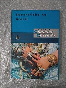 Superstição no Brasil - Luís da Câmara Cascudo