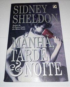 Manhã, tarde e noite - Sidney Sheldon