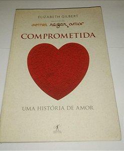 Comprometida - Uma história de amor - Elizabeth Gilbert
