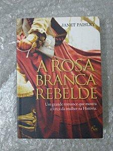 A Rosa Branca Rebelde - Janet Paisley