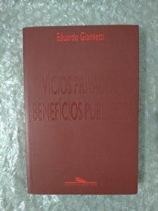 Vícios Privados , Benefícios Públicos? - Eduardo Giannetti