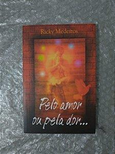 Pelo Amor Ou Pela Dor...  - Ricky Medeiros