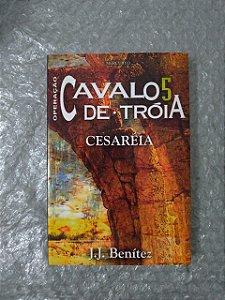 Operação Cavalo de Tróia 5: Cesaréia - J. J. Benítez