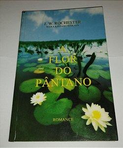 A flor do pântano - J. W. Rochester