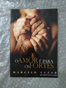 O Amor é Para os Fortes - Marcelo Cezar (Marcas)