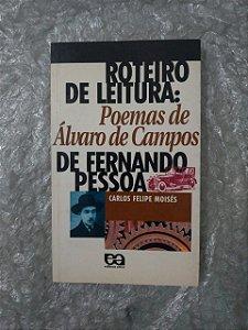 Roteiro de Leitura: Poemas de Álvaro de campos de Fernando Pessoa - Carlos Felipe Moisés