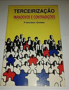 Terceirização - Paradoxos e contradições - Francisco Gomes