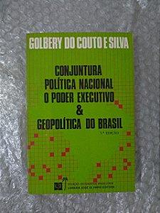 Conjuntura Política Nacional o Poder Executivo e Geopolítica do Brasil - Golbery do Couto e Silva