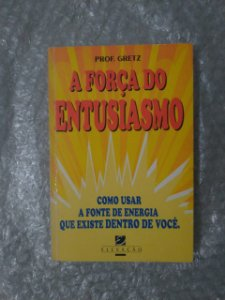 A Força do Entusiasmo - Prof. Gretz