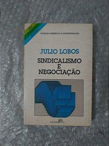 Sindicalismo e Negociação - Julio Lobos