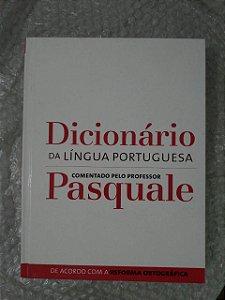 Dicionário da Língua Portuguesa - Comentado pelo Professor Pasquale