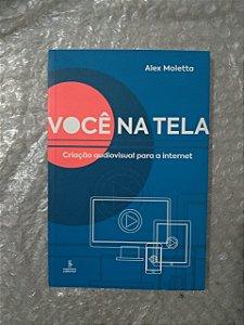 Você na Tela - Alex Moletta